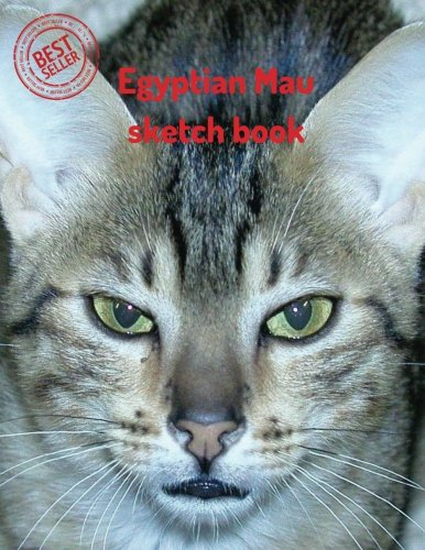 """Read Online Egyptian Mau sketch book: Blank Paper for Drawing, Doodling or Sketching 120 Large Blank Pages (8.5""""x11"""") for Sketching, inspiring, Drawing Anything ... gifts for kids (Sketch Book) (Volume 93) PDF Text fb2 book"""