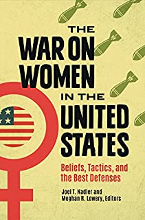 Book Cover: The War on Women in the United States: Beliefs, Tactics, and the Best Defenses