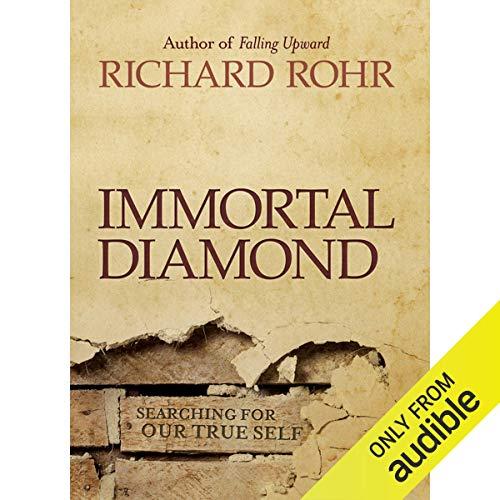 Immortal Diamond: The Search for Our True Self (Richard Rohr Audio)