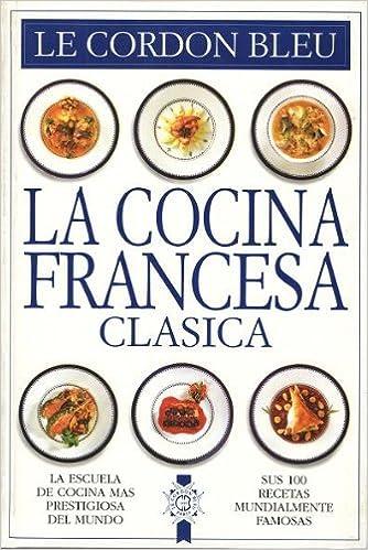 La Cocina Francesa Clásica Le Cordon Bleu Gastronomía Amazon Es Libros