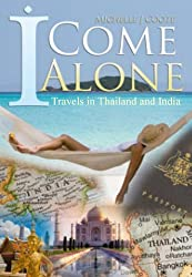 I Come Alone: Travels in Thailand and India