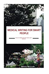 Medical Writing for Smart People: because dummies shouldn't write about medicine Paperback
