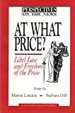 At What Price? : Privacy, Libel, and Freedom of the Press, Dill, Barbara and London, Martin, 0870783564
