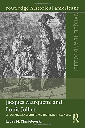 Jacques Marquette and Louis Jolliet: Exploration, Encounter, and the French New World (Routledge Historical - Joliet Louis