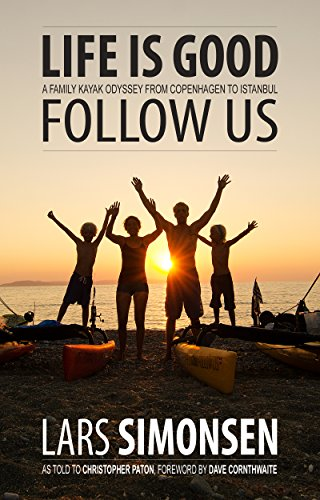 LIFE IS GOOD follow us: A family kayak odyssey 7,300 km  from Copenhagen to Istanbul