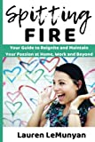 Spitting Fire: Your Guide to Reignite and Maintain Your Passion at Home, Work and Beyond