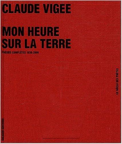Livre gratuits Mon heure sur la terre : Poésies complètes 1936-2008 epub pdf