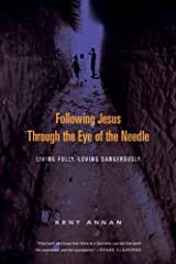 Following Jesus Through the Eye of the Needle: Living Fully, Loving Dangerously Kindle Edition