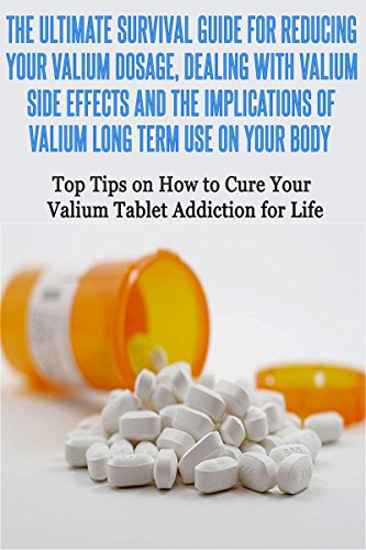 The Ultimate Survival Guide for Reducing your Valium Dosage, Dealing With Valium Side Effects and Implications of Valium Long Term Use: Top Tips on How ... Abuse Addicted Prescription Drugs Book 1)