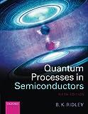 Quantum Processes in Semiconductors, Brian K. Ridley, 0199677220