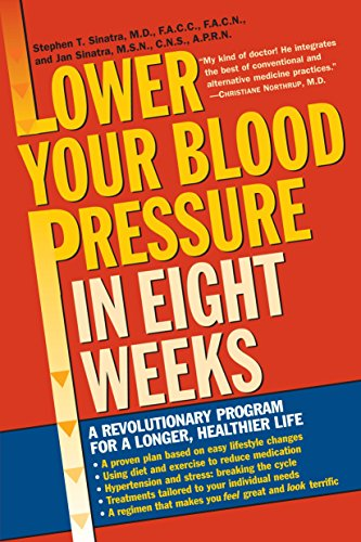Lower Your Blood Pressure in Eight Weeks: A Revolutionary Program for a Longer, Healthier Life (Natural Remedies For Cholesterol High Blood Pressure)