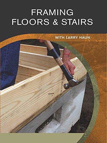 Framing Floors & Stairs: with Larry Haun