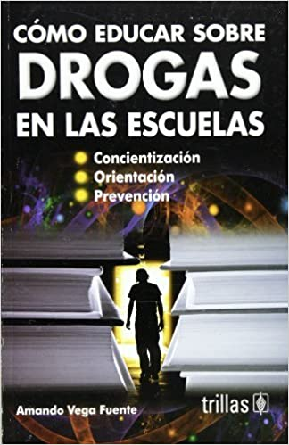 Como educar sobre drogas en las escuelas / How to Teach about Drugs in Schools (Spanish Edition) by Fuente Amando Vega (2010-05-20)