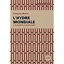 L'hydre mondiale: L'oligopole bancaire (French Edition)