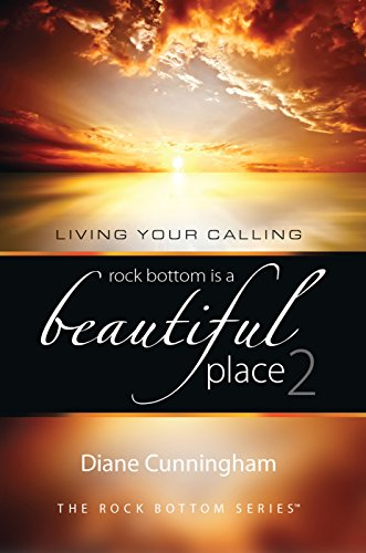 Rock Bottom Is A Beautiful Place 2: Living Your Calling (The Rock Bottom Series)