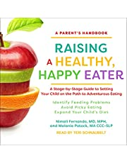 Raising a Healthy, Happy Eater: A Parent�s Handbook: A Stage-By-Stage Guide to Setting Your Child on the Path to Adventurous Eating