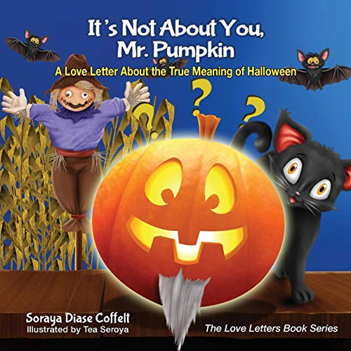 Costumes For Halloween Ireland (It's Not About You, Mr. Pumpkin: A Love Letter About the True Meaning of Halloween (The Love Letters Book)