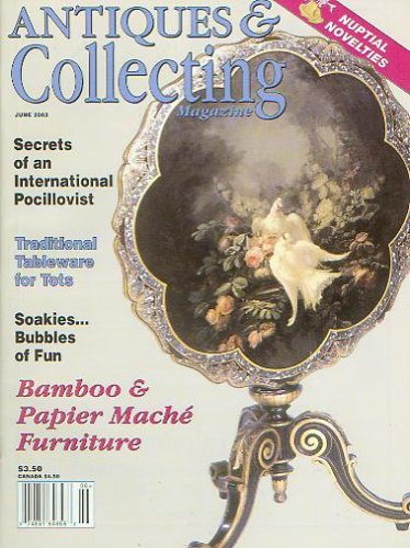 (Antiques & Collecting Magazine June 2003 - Bamboo & Papier Mache Furniture, Nuptial Novelties, Secrets of an International Pocillovist, Traditional Tableware for Tots, Soakies, (Vol. 108 , No. 4) )