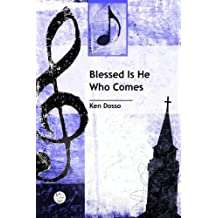 Blessed Is He Who Comes Anthem: Palm Sunday or Advent Anthem for SATB Voices and Piano