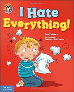I Hate Everything! (Our Emotions and Behavior): Amazon co uk