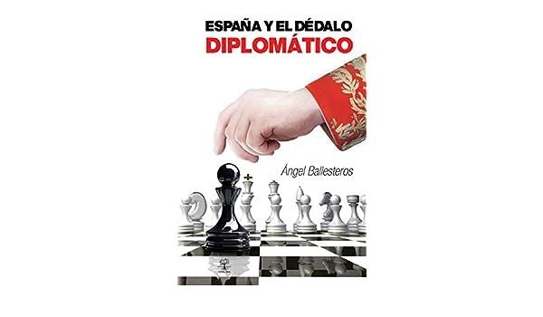 España y el dédalo diplomático: Amazon.es: Ballesteros García, Ángel: Libros