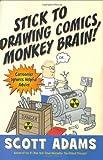 Stick to Drawing Comics, Monkey Brain!, Scott Adams and Scott Adams, 1591841852