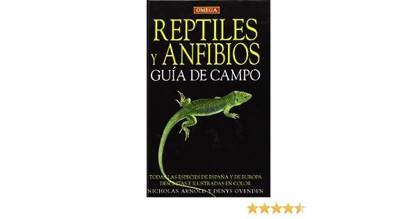 REPTILES Y ANFIBIOS. GUIA DE CAMPO GUIAS DEL NATURALISTA-REPTILES -ANFIBIOS-TERRARIOS: Amazon.es: ARNOLD, N y OVENDEN, D.: Libros