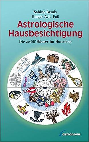 Astrologische Hausbesichtigung Die Zwolf Hauser Im Horoskop Amazon De Bends Sabine Fass Holger A L Bucher