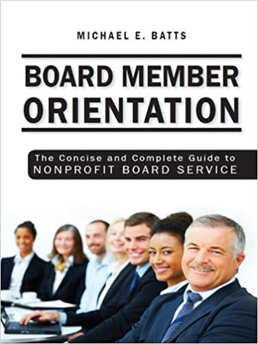 Board Member Orientation: The Concise and Complete Guide to