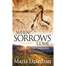 When Sorrows Come (My Lost Country Book 1)