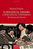 The Political Theory of Political Thinking: The Anatomy of a Practice, Michael Freeden, 0199568030