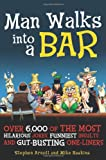 img - for Man Walks into a Bar: Over 6,000 of the Most Hilarious Jokes, Funniest Insults and Gut-Busting One-Liners book / textbook / text book