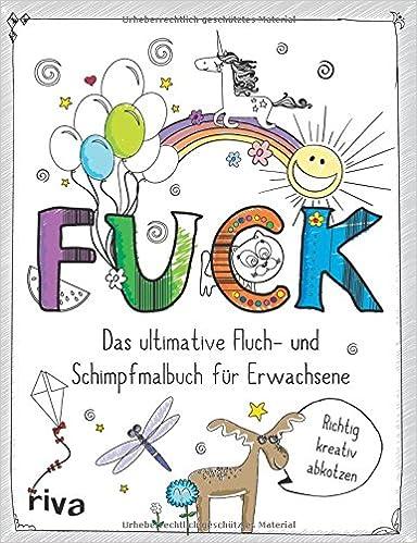 FUCK - Das ultimative Fluch- und Schimpfmalbuch für Erwachsene ...