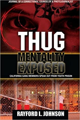 Thug Mentality Exposed Book: California Gang Members Speak Out From Prison: Volume 1