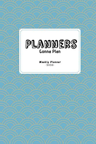 Planners Gonna Plan : bloom daily planners 2020 Calendar Year Day Planner Book - Soft Cover Weekly/Monthly Dated Agenda Organizer (January 2020 - ... to Dec 31, 2020: Weekly & Monthly View Plann