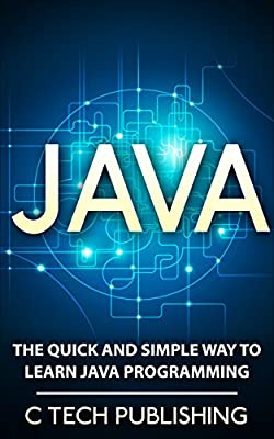 JAVA: JAVA for Beginners - The Quick and Simple Way to Learn JAVA - Programming Language (JAVA-JAVASCRIPT): Java Programming (Web Site Design, Programming ... and Technology, HTML 5, JAVA Book 1)