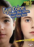 Eye Color: Brown, Blue, Green, and Other Hues (Lightning Bolt Books: What Traits Are in Your Genes? (Paperblack))