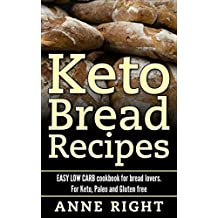 Ketogenic Bread Recipes: Over 30 Easy Low Carb Bread Baking Keto Recipes, Paleo and Gluten Free Diet, High Protein. Color photos and Nutritional Facts ... Easy Low Carb Cookbook for bread lovers