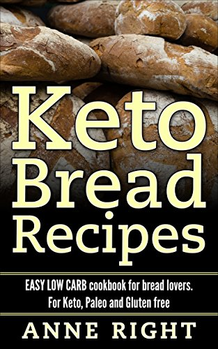 Keto: Bread Recipes Easy Low Carb cookbook, Keto, Paleo and Gluten free (Ketogenic Diet Cookbook, Weight loss, Beginners) by Ann Right