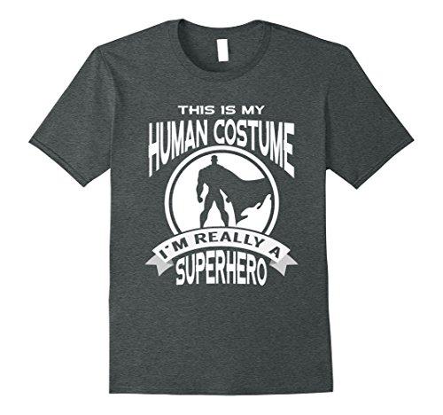 Superhero Costume Idea (Mens This Is My Human Costume I'm Really a Superhero Halloween Medium Dark Heather)