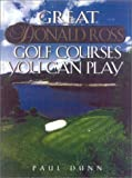 Great Donald Ross Golf Courses You Can Play, Paul Dunn and B. J. Dunn, 1586670603