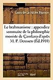 img - for Le Brahmanisme: Appendice Sommaire de la Philosophie Moniste de Camkara D Apres M. P. Deussen (French Edition) book / textbook / text book