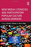 New Media Literacies and Participatory Popular Culture Across Borders, , 0415897688