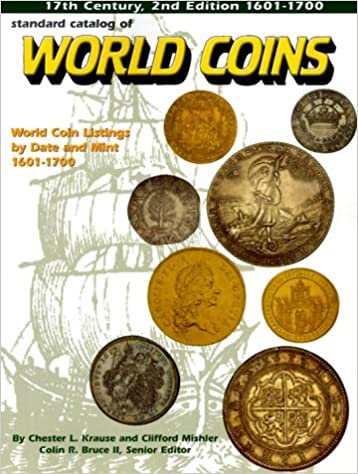 Standard Catalog Of World Coins 1601 1700 Krause Chester L Mishler Clifford Bruce Colin R Ii 9780873417730 Amazon Com Books