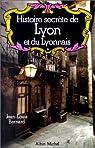 Histoire secrète de Lyon et du Lyonnais par Bernard