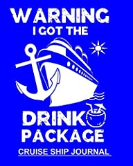 Warning I Got The Drink Package Blue Notebook To Keep Track Of Cruise Ship Plans- Trip Information & Memories Shared With Family 100 Blank Lined Wide Rule Pages 8x10 Notebook. Fun way to keep all your important cruise ship information in ...