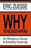 Why the Holocaust Happened : Its Religious Cause & Scholarly Cover-Up
