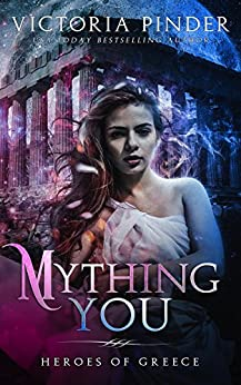 Mything You (Heroes of Greece Book 1) by [Pinder, Victoria]