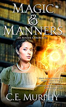 Magic and Manners (An Austen Chronicle Book 1) by [Murphy, CE]