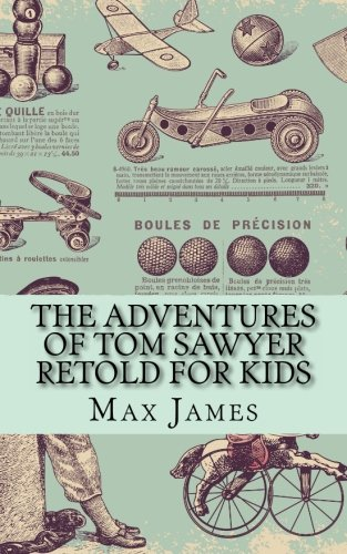 The Adventures of Tom Sawyer Retold For Kids: Beginner Reader Classics (Tom Abridged Sawyer)